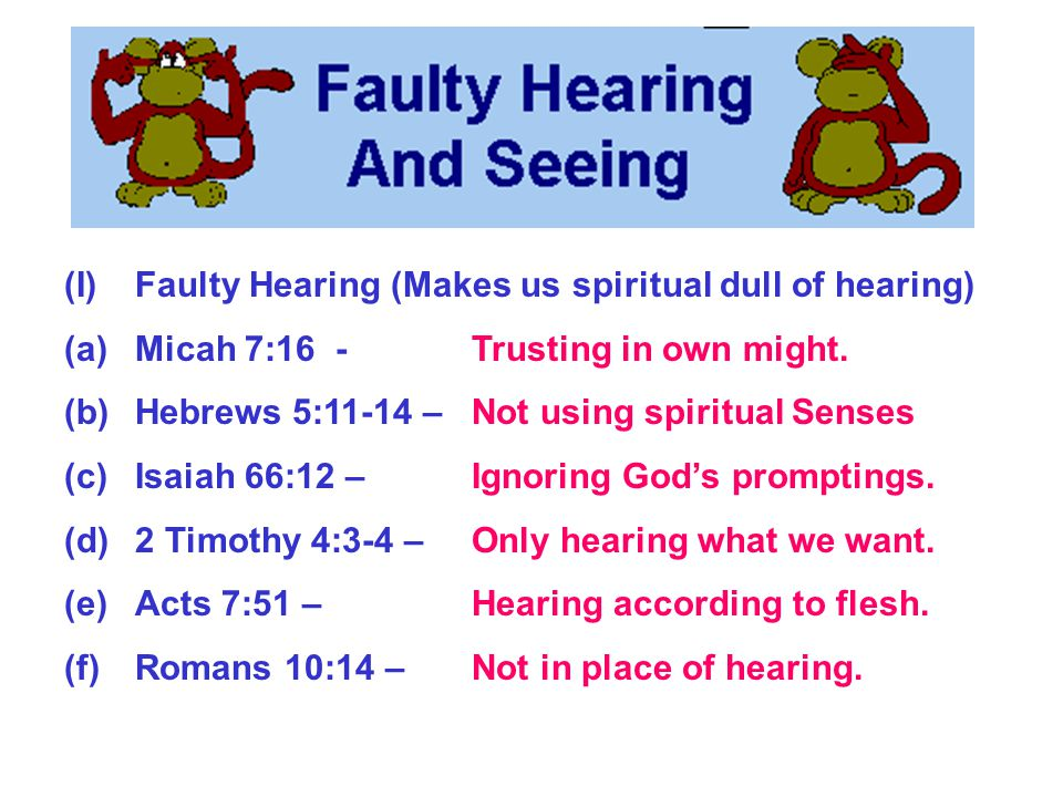 (2) Faulty Hearing and seeing.