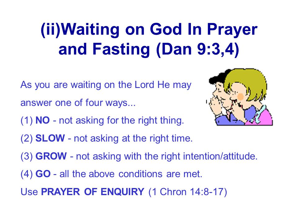 (ii)Waiting on God In Prayer and Fasting (Dan 9:3,4)