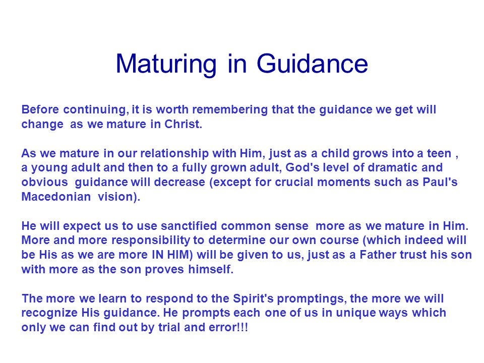 Maturing in Guidance Before continuing, it is worth remembering that the guidance we get will.