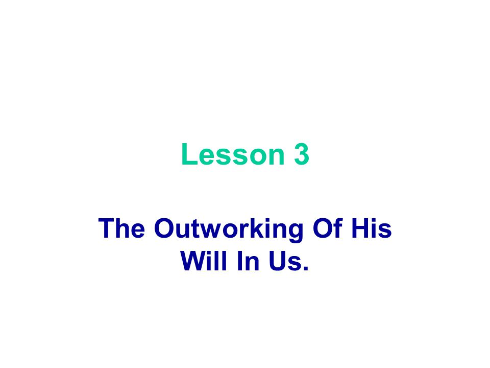 The Outworking Of His Will In Us.