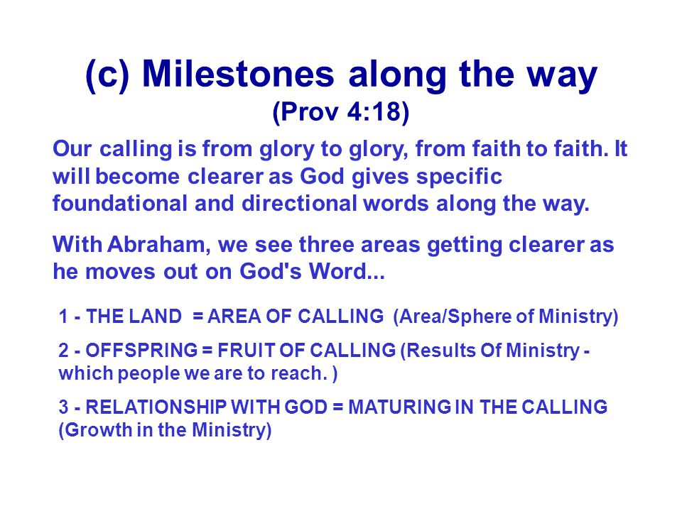(c) Milestones along the way (Prov 4:18)