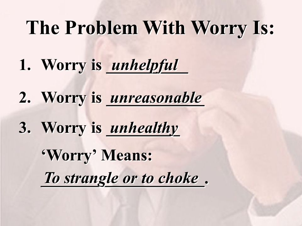 The Problem With Worry Is: