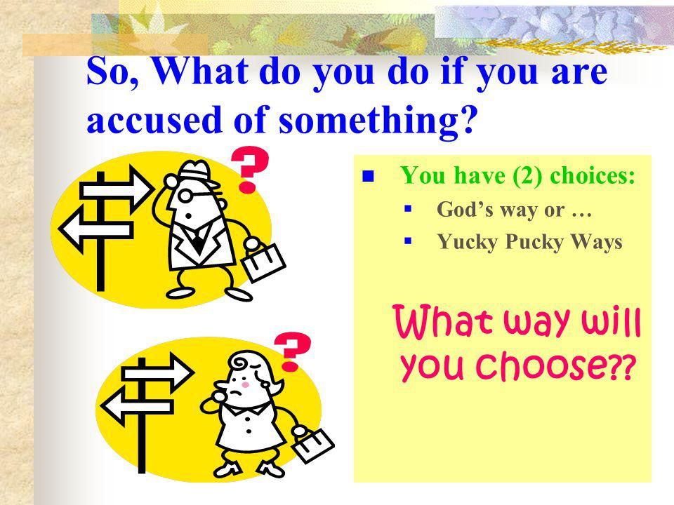 So, What do you do if you are accused of something