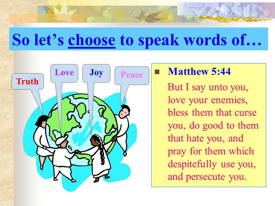 So let's choose to speak words of…