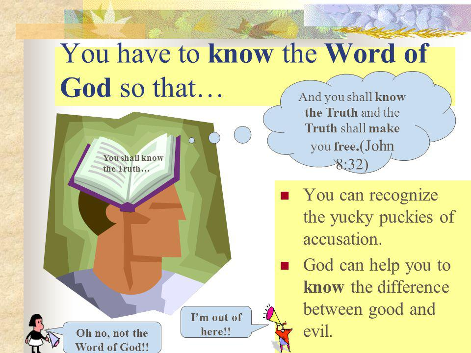 You have to know the Word of God so that…