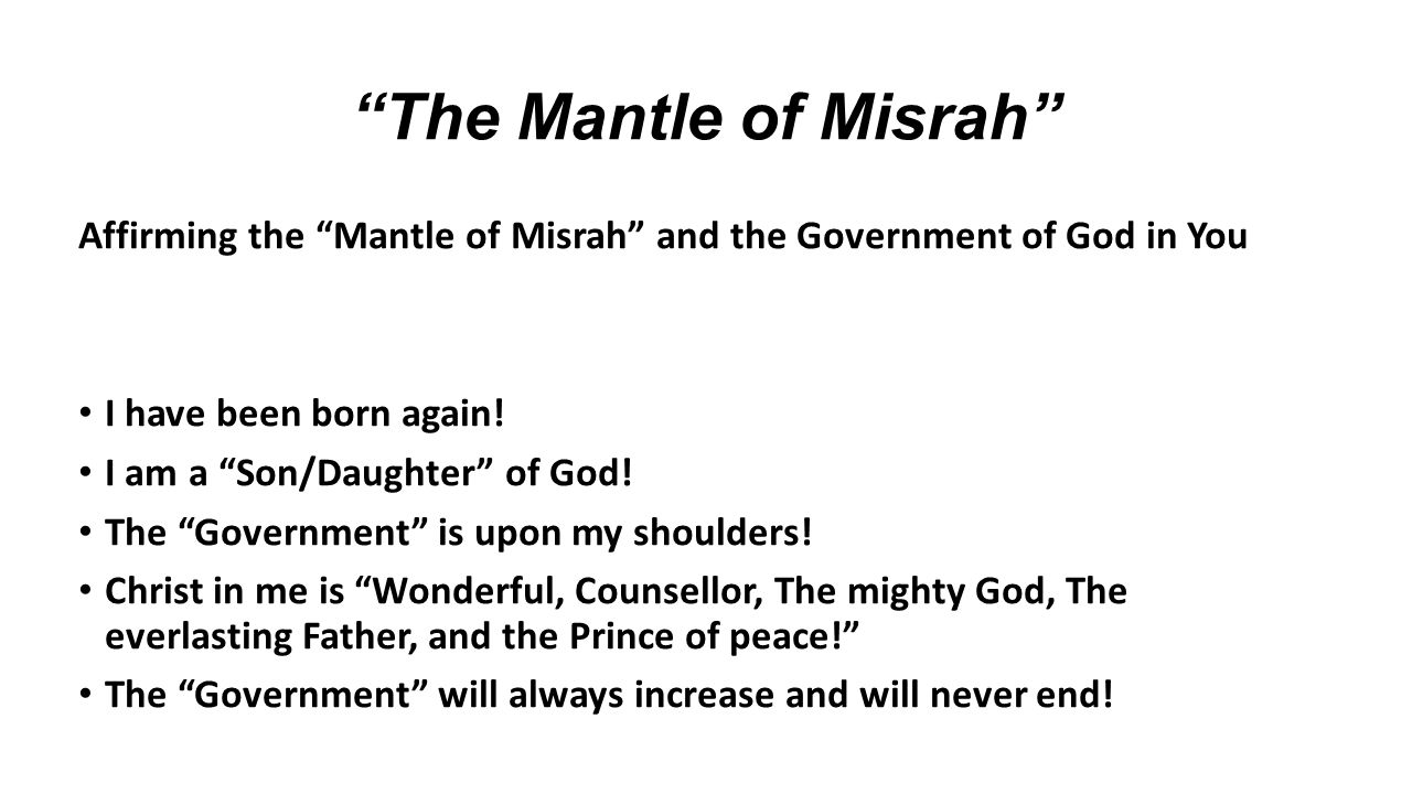 The Mantle of Misrah Affirming the Mantle of Misrah and the Government of God in You. I have been born again!
