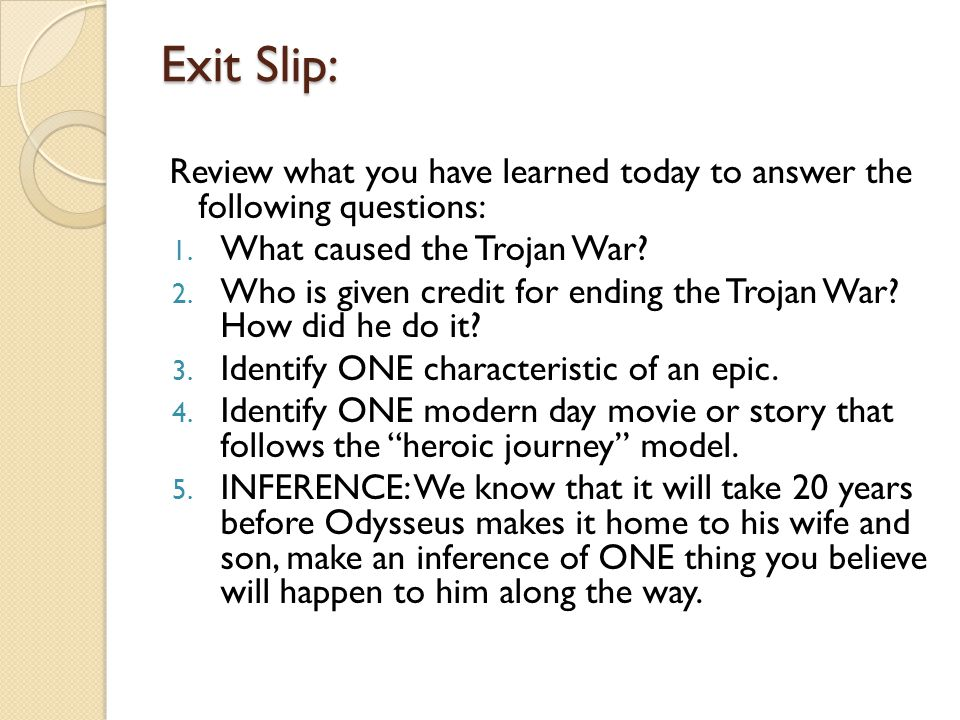 Exit Slip: Review what you have learned today to answer the following questions: What caused the Trojan War
