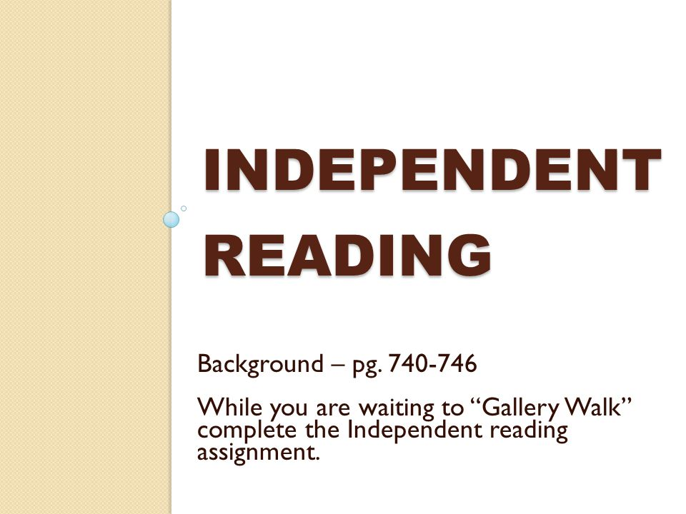 Independent reading Background – pg. 740-746