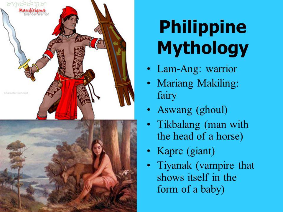 Philippine Mythology Lam-Ang: warrior Mariang Makiling: fairy