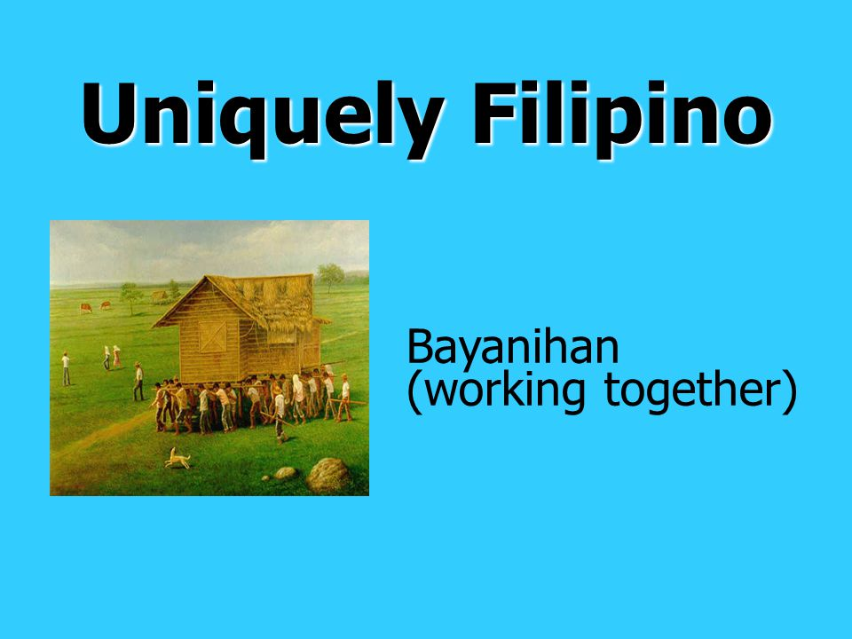 Uniquely Filipino Bayanihan (working together)