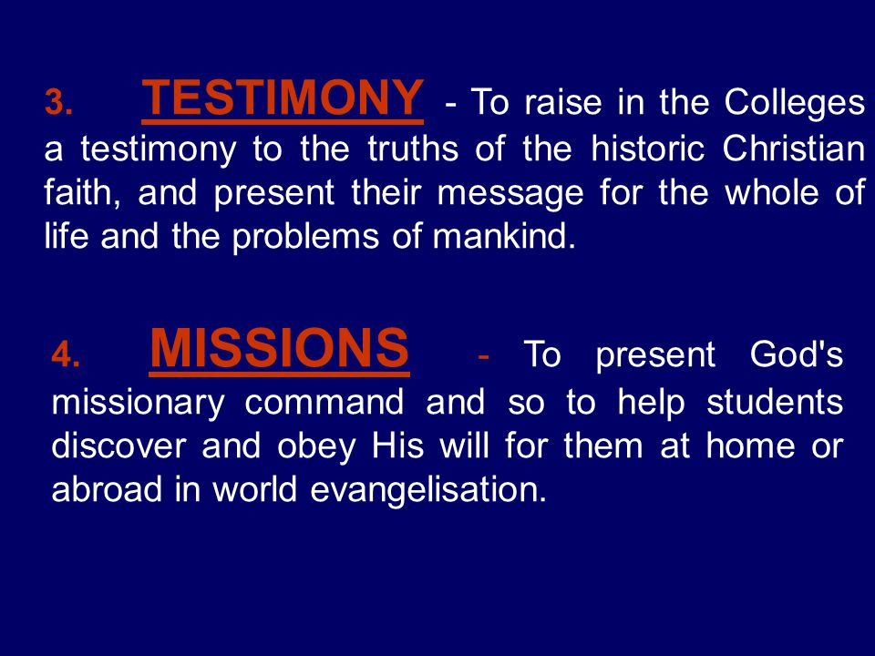 3. TESTIMONY - To raise in the Colleges a testimony to the truths of the historic Christian faith, and present their message for the whole of life and the problems of mankind.