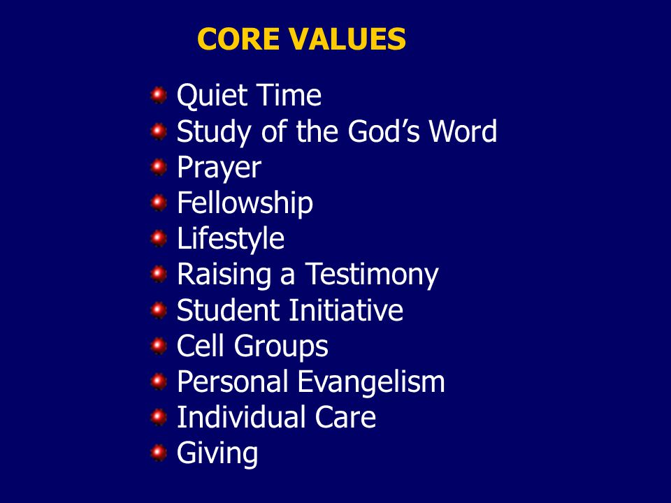 CORE VALUES Quiet Time. Study of the God's Word. Prayer. Fellowship. Lifestyle. Raising a Testimony.