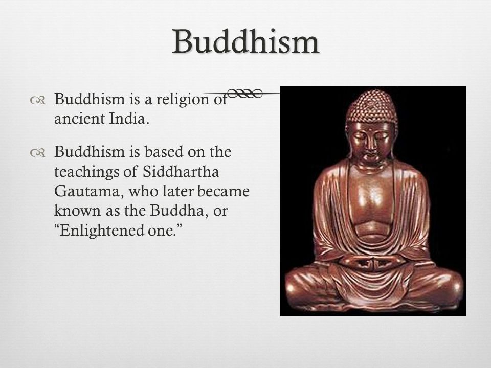 Buddhism Buddhism is a religion of ancient India.