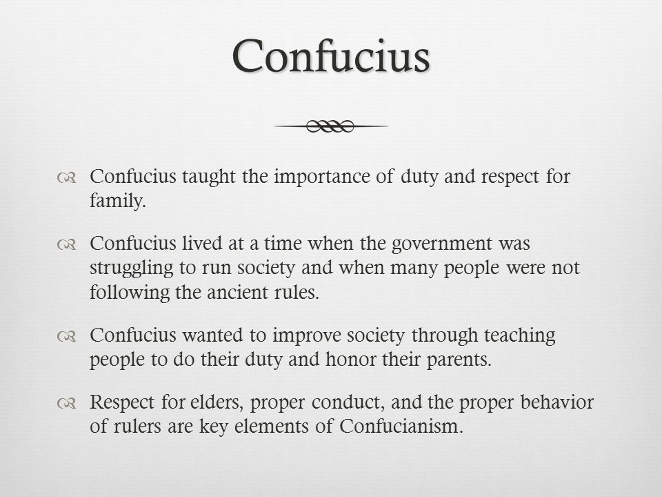 Confucius Confucius taught the importance of duty and respect for family.