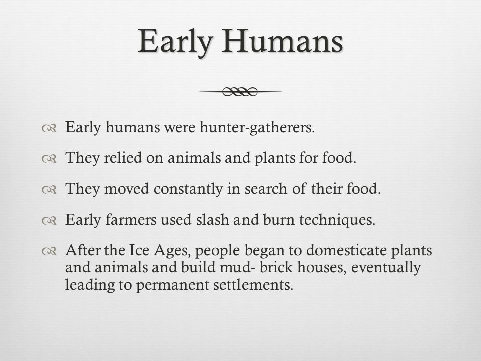 Early Humans Early humans were hunter-gatherers.