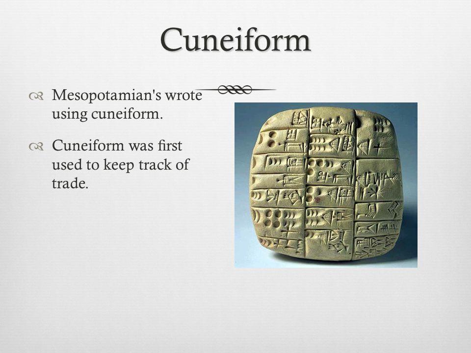Cuneiform Mesopotamian s wrote using cuneiform.