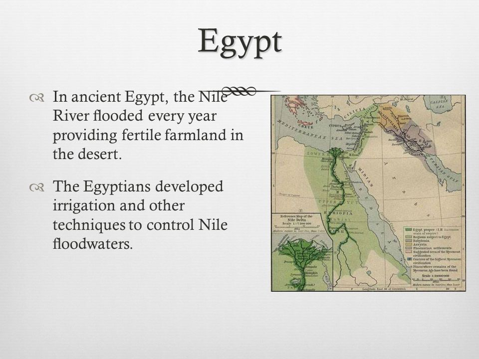 Egypt In ancient Egypt, the Nile River flooded every year providing fertile farmland in the desert.