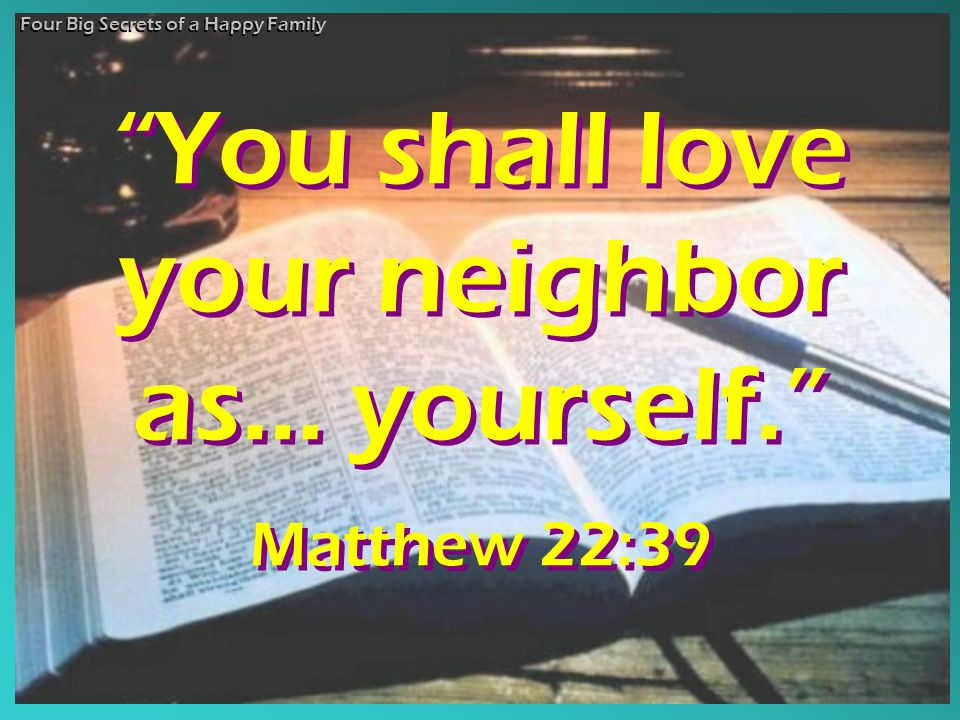 You shall love your neighbor as… yourself.