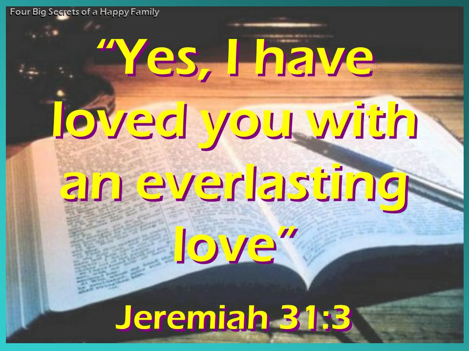 Yes, I have loved you with an everlasting love
