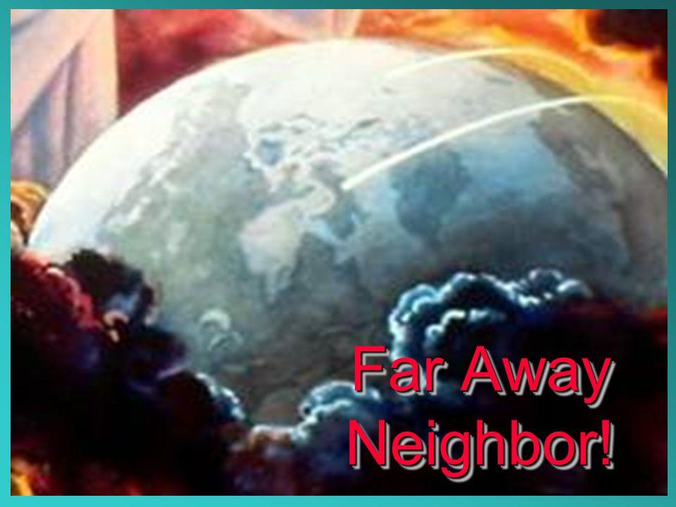 Far Away Neighbor!