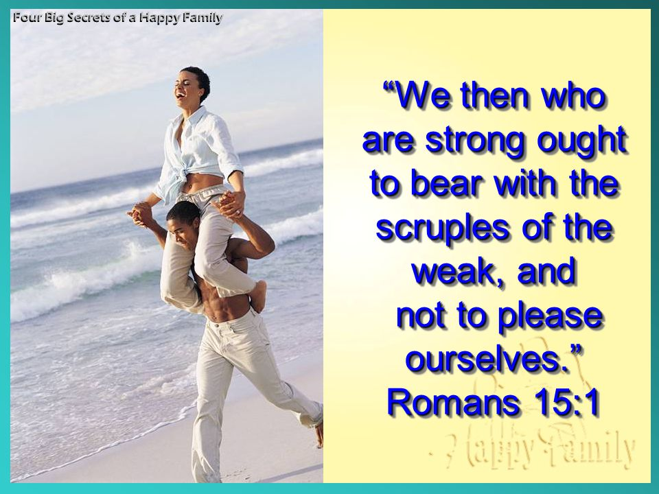 not to please ourselves. Romans 15:1