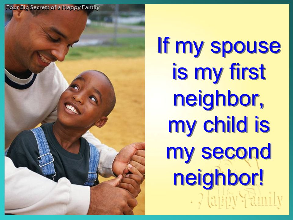 If my spouse is my first neighbor, my child is my second neighbor!