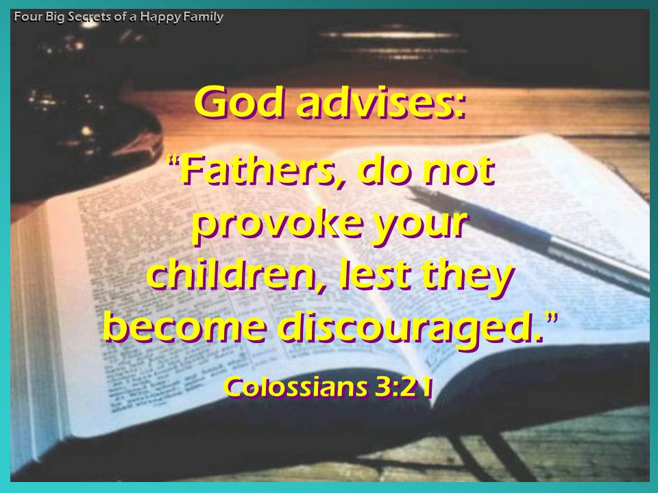 Fathers, do not provoke your children, lest they become discouraged.