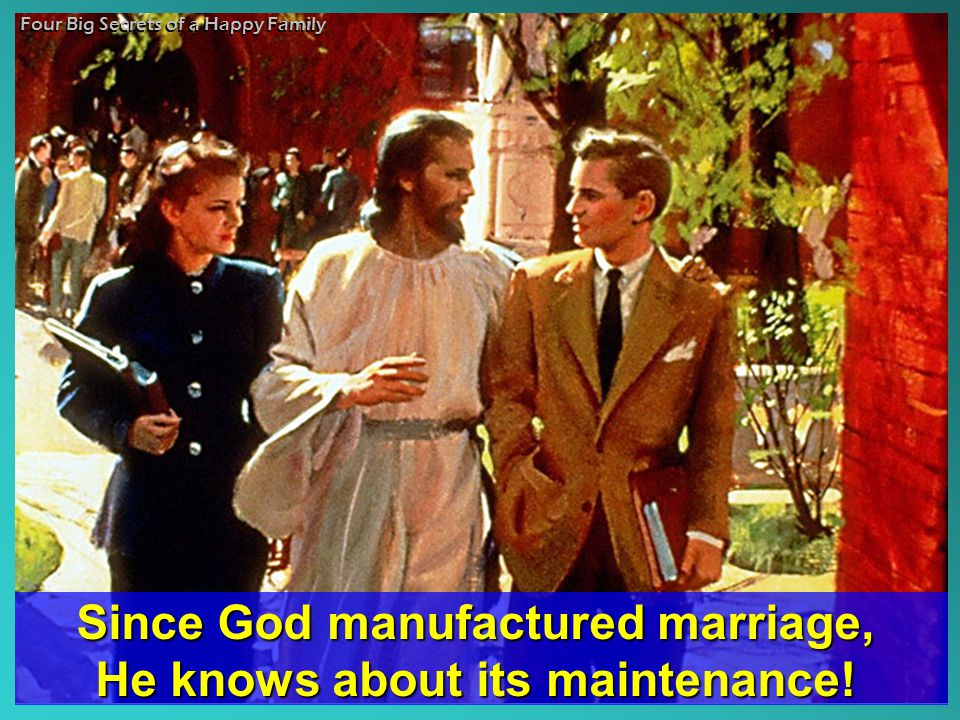 Since God manufactured marriage, He knows about its maintenance!