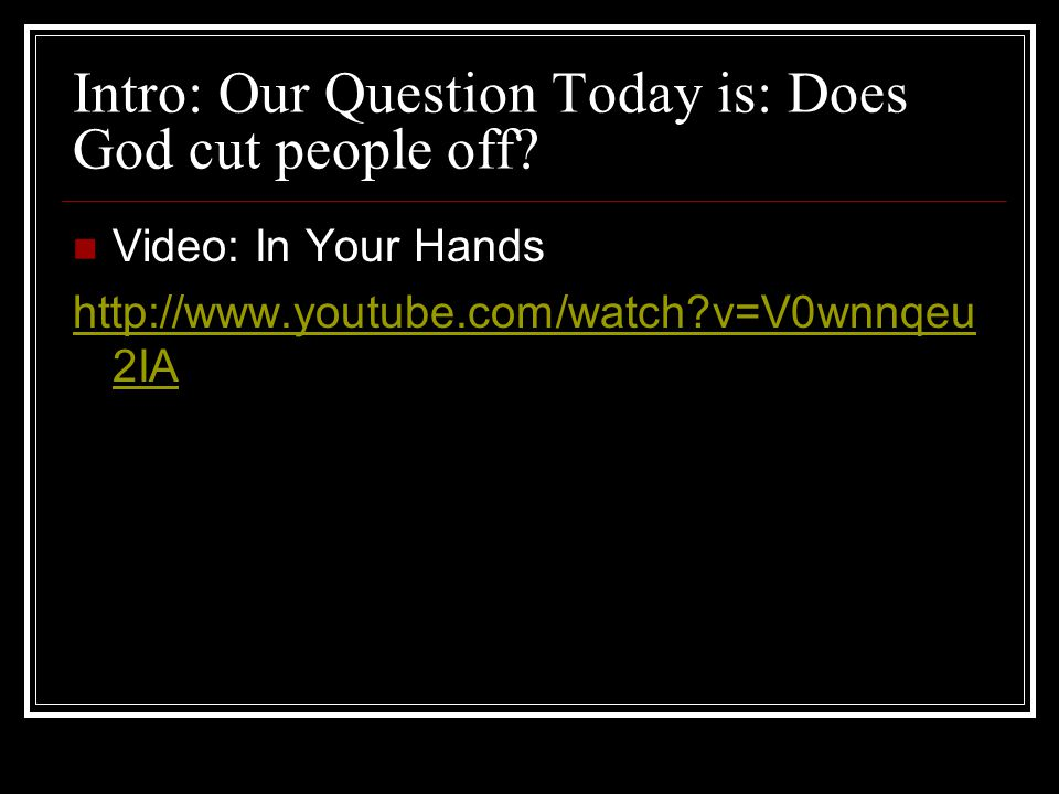 Intro: Our Question Today is: Does God cut people off
