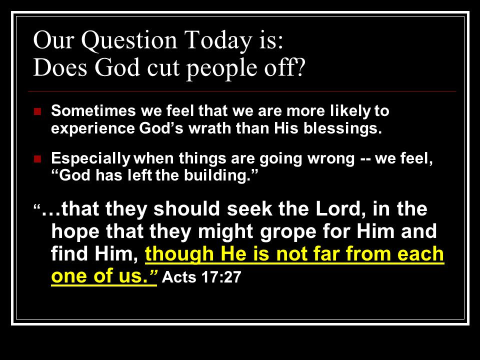 Our Question Today is: Does God cut people off