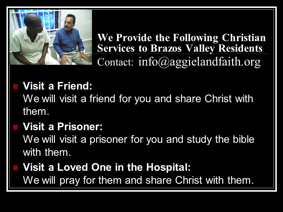 We Provide the Following Christian Services to Brazos Valley Residents Contact: info@aggielandfaith.org