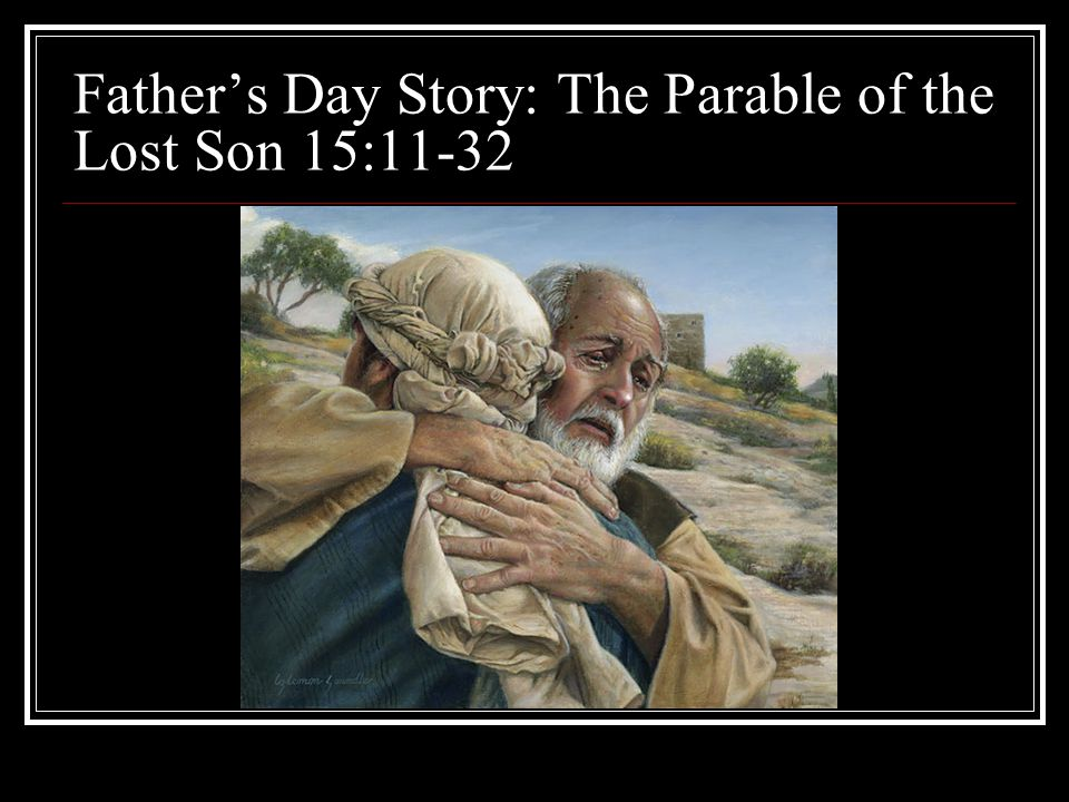 Father's Day Story: The Parable of the Lost Son 15:11-32