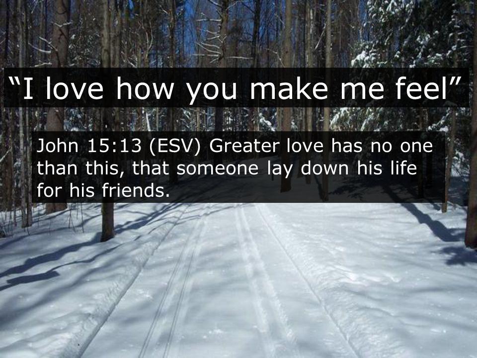 I love how you make me feel