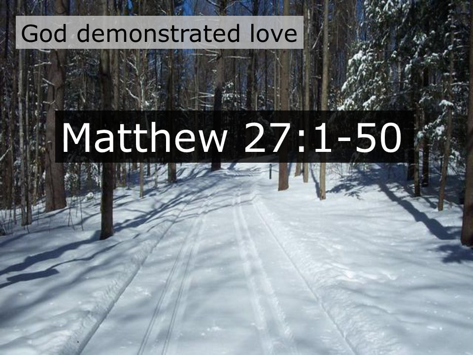 God demonstrated love Matthew 27:1-50