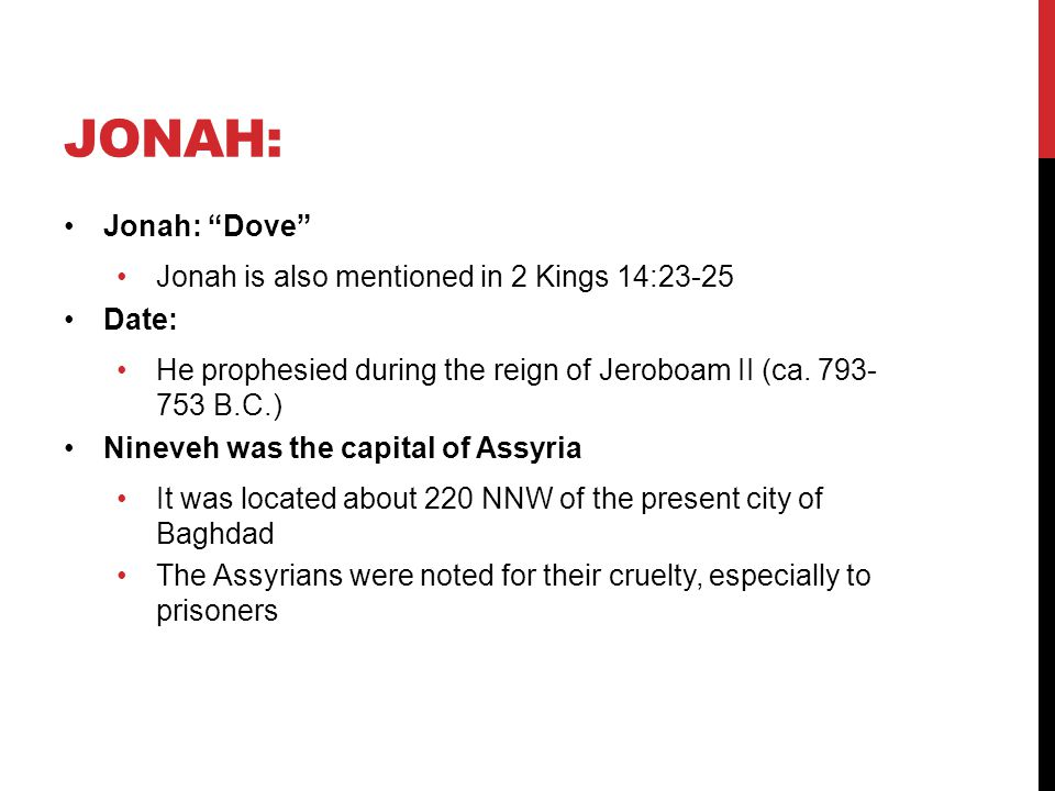 Jonah: Jonah: Dove Jonah is also mentioned in 2 Kings 14:23-25 Date: