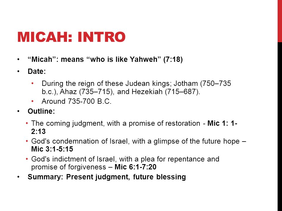 Micah: intro Micah : means who is like Yahweh (7:18) Date: