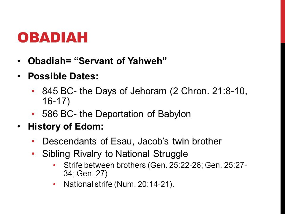 Obadiah Obadiah= Servant of Yahweh Possible Dates: