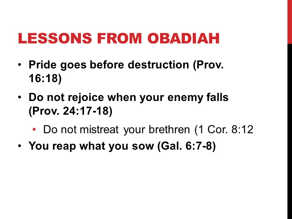 Lessons from Obadiah Pride goes before destruction (Prov. 16:18)
