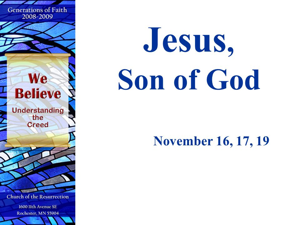 Jesus, Son of God November 16, 17, 19