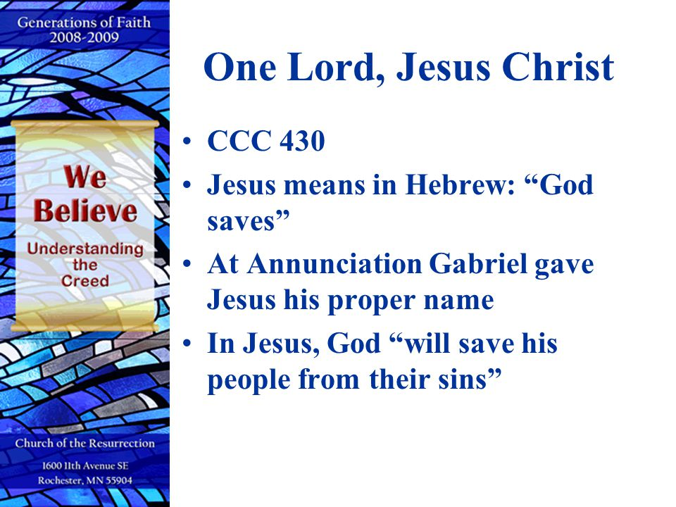 One Lord, Jesus Christ CCC 430 Jesus means in Hebrew: God saves