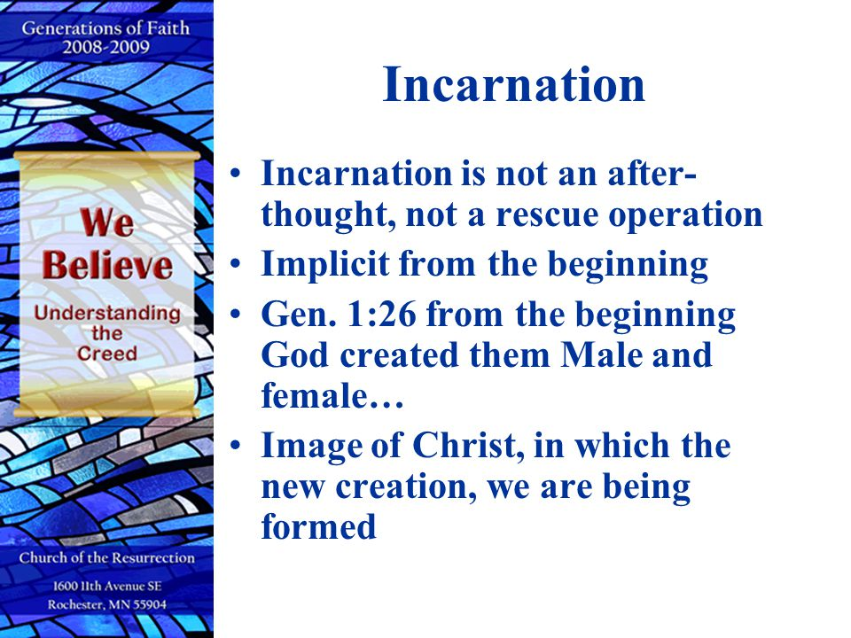 Incarnation Incarnation is not an after-thought, not a rescue operation. Implicit from the beginning.