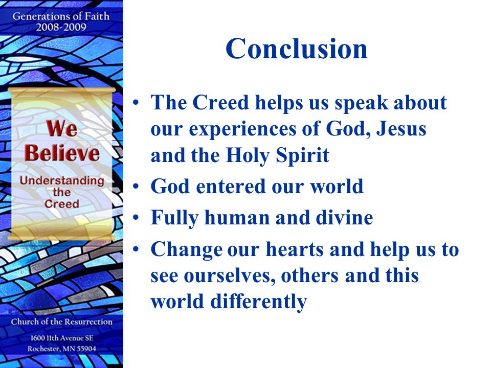 Conclusion The Creed helps us speak about our experiences of God, Jesus and the Holy Spirit. God entered our world.