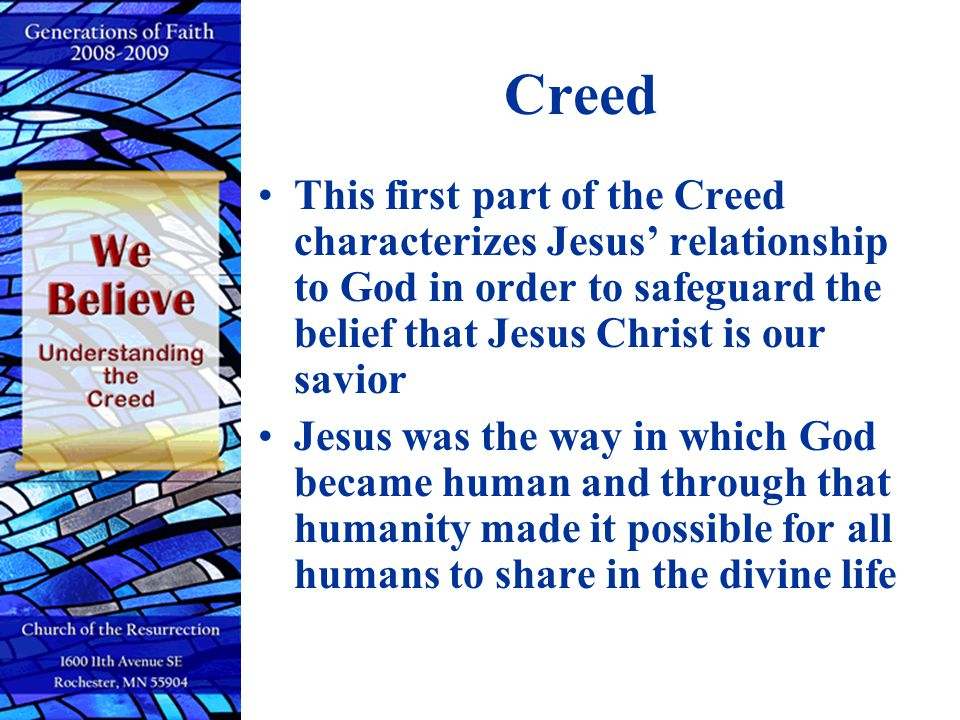 Creed This first part of the Creed characterizes Jesus' relationship to God in order to safeguard the belief that Jesus Christ is our savior.