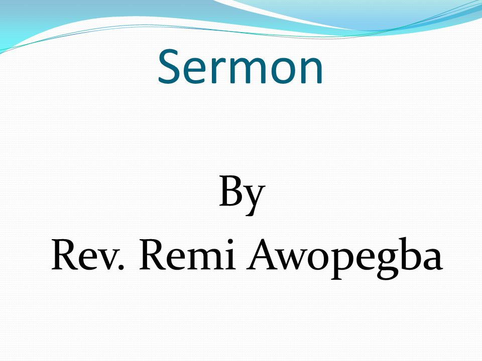 Sermon By Rev. Remi Awopegba