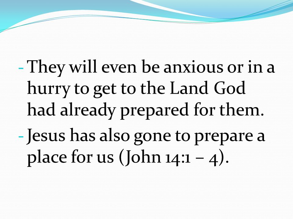 They will even be anxious or in a hurry to get to the Land God had already prepared for them.