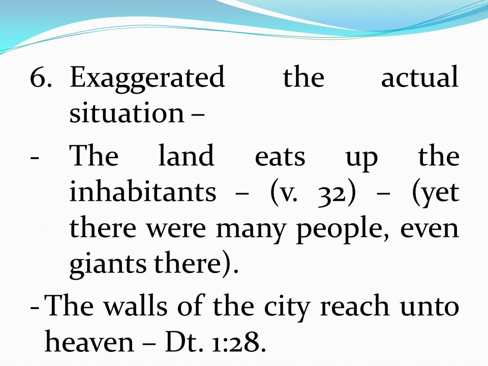 6. Exaggerated the actual situation – - The land eats up the inhabitants – (v.