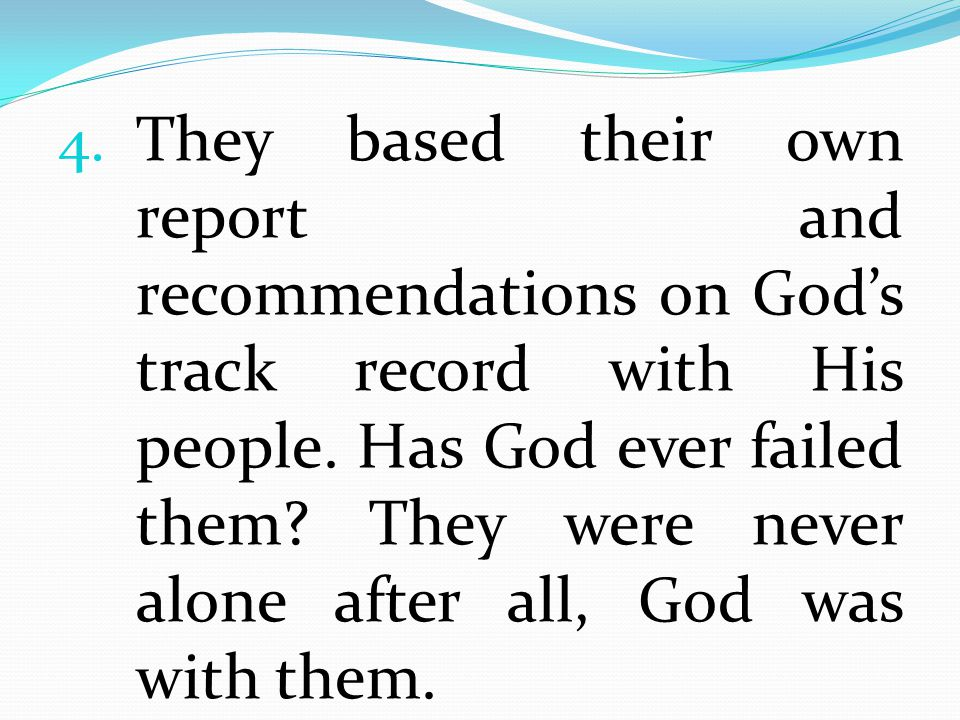 They based their own report and recommendations on God's track record with His people.