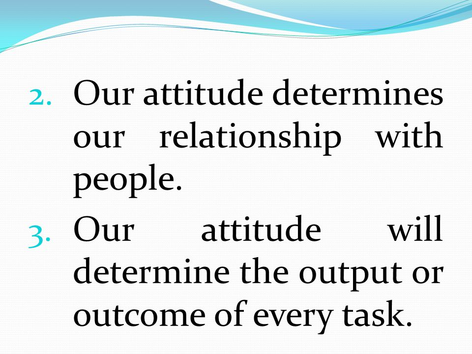 Our attitude determines our relationship with people.