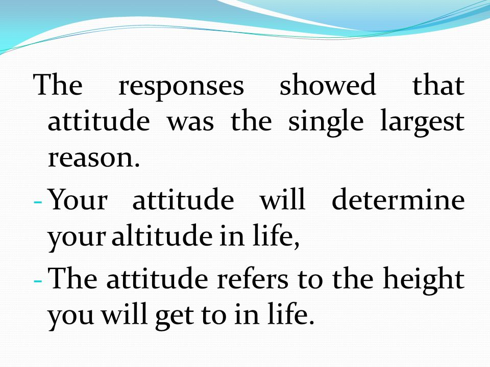 The responses showed that attitude was the single largest reason.