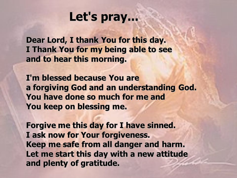Let s pray... Dear Lord, I thank You for this day.